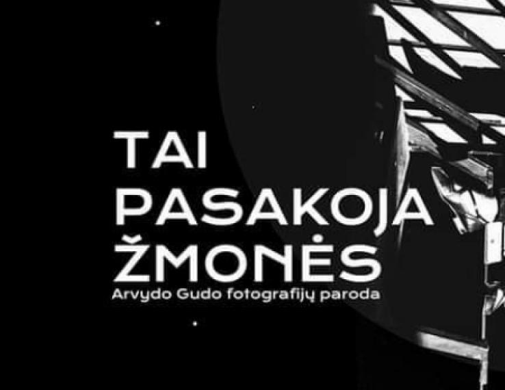 """Arvydo Gudo fotografijų parodos """"Tai pasakoja žmonės"""" atidarymas"""